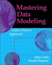 Mastering Data Modeling - A User Driven Approach ebook by John Carlis,Joseph Maguire