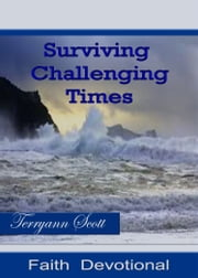 Surviving Challenging Times: Faith Devotional ebook by Terryann Scott