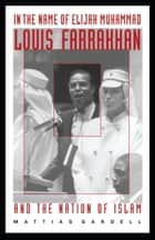 In the Name of Elijah Muhammad - Louis Farrakhan and The Nation of Islam ebook by Mattias Gardell, C. Eric Lincoln
