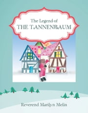 The Legend of The Tannenbaum ebook by Reverend Marilyn Melin