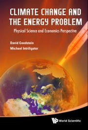 Climate Change and the Energy Problem - Physical Science and Economics Perspective ebook by David Goodstein,Michael Intriligator