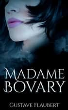 Madame Bovary ebook by Gustave Flaubert, Eleanor Marx-Aveling