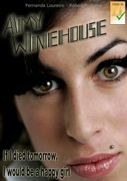 Amy Winehouse: If I Died Tomorrow, I Would be a Happy Girl ebook by Robert F. Ziehe