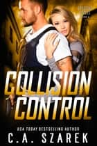 Collision Control ebook by C.A. Szarek