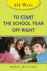 151 Ways to Start the School Year Off Right ebook by Robin McClure