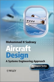 Aircraft Design - A Systems Engineering Approach ebook by Mohammad H. Sadraey