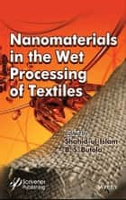Nanomaterials in the Wet Processing of Textiles ebook by Shahid Ul-Islam, B. S. Butola