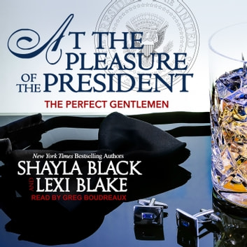 At the Pleasure of the President audiobook by Shayla Black,Lexi Blake