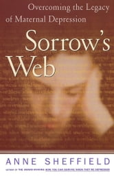 Sorrow's Web - Overcoming the Legacy of maternal Depression ebook by Anne Sheffield