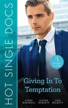 Hot Single Docs - Giving In To Temptation/Making the Surgeon Smile/An Explosive Reunion/Hot Doc from Her Past ebook by Lynne Marshall, Alison Roberts, Tina Beckett