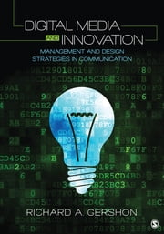 Digital Media and Innovation - Management and Design Strategies in Communication ebook by Dr. Richard A. Gershon