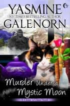 Murder Under A Mystic Moon - Chintz 'n China, #3 ebook by Yasmine Galenorn