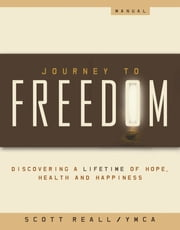 Journey to Freedom - Your Start to a Lifetime of Hope, Health, and Happiness ebook by Scott Reall