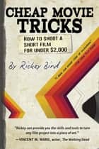 Cheap Movie Tricks - How To Shoot A Short Film For Under $2,000 ebook by Rickey Bird
