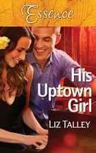 His Uptown Girl ebook by Liz Talley