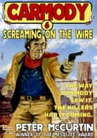 Carmody 6: Screaming on the Wire ebook by Peter McCurtin
