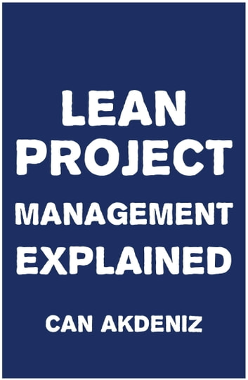 Lean Project Management Explained ebook by Can Akdeniz