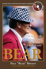"Bear - The Hard Life & Good Times of Alabama's Coach Bryant ebook by Paul ""Bear"" Bryant,John Underwood"