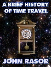 A Brief History of Time Travel ebook by John Rasor