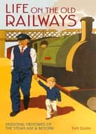 Life on the Old Railways ebook by Tom Quinn