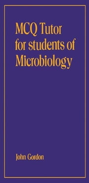 MCQ Tutor for Students of Microbiology ebook by Gordon, John