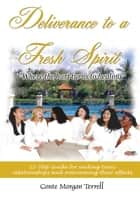 Deliverance to a Fresh Spirit: 12-Step Guide for ending toxic relationships and overcoming their effects ebook by Conte Morgan Terrell