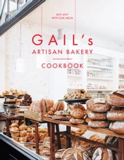 Gail's Artisan Bakery Cookbook ebook by Roy Levy,Gail Mejia