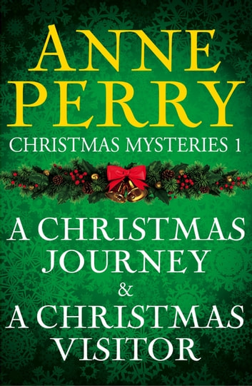 Christmas Mysteries 1: A Christmas Journey & A Christmas Visitor ebook by Anne Perry
