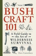 Bushcraft 101 ebook by Dave Canterbury