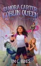 Tamora Carter: Goblin Queen ebook by