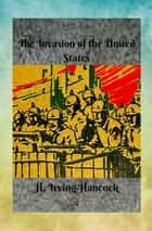 The Invasion of the United States ebook by H. Irving Hancock