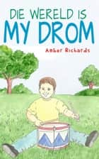 Die wereld is my drom ebook by Amber Richards