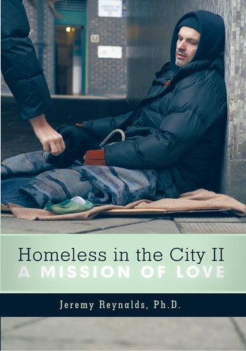 Homeless in the City II - A Mission of Love ebook by Reynalds Ph.D., Jeremy