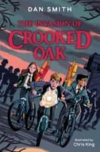 The Invasion of Crooked Oak ebook by Dan Smith, Chris King