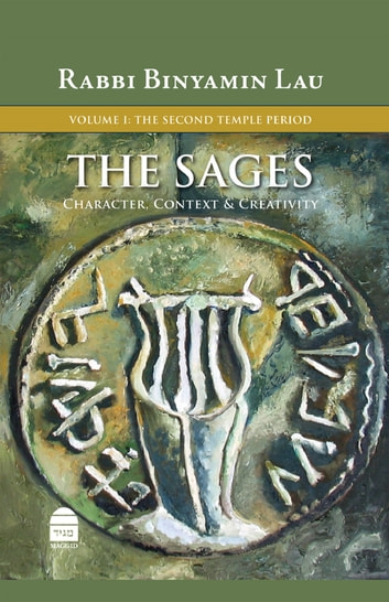 The Sages - The Second Temple Period ebook by Lau, Binyamin