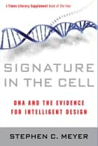 Signature in the Cell - DNA and the Evidence for Intelligent Design ebook by Stephen Meyer