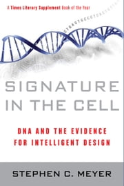 Signature in the Cell - DNA and the Evidence for Intelligent Design ebook by Stephen C. Meyer