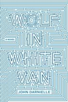 Wolf in White Van ebook by John Darnielle