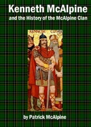 Kenneth McAlpine and the History of the McAlpine Clan ebook by Patrick McAlpine
