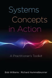 Systems Concepts in Action - A Practitioner's Toolkit ebook by Bob Williams,Richard Hummelbrunner