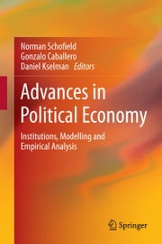Advances in Political Economy - Institutions, Modelling and Empirical Analysis ebook by Gonzalo Caballero,Daniel Kselman,norman schofield
