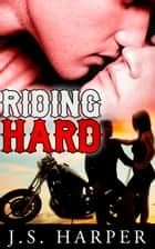 Riding Hard (Part 2 in the Ride Hard series) ebook by J.S. Harper