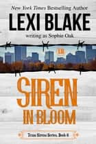 Siren in Bloom ebook by Lexi Blake, Sophie Oak