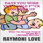 Days You Wish You Could F**ck Someone UP: When You Become Tired of People Sh* t audiobook by