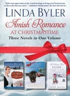 Amish Romance at Christmastime - Three Novels in One Volume ebook by Linda Byler