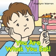 You Are What You Eat! ebook by Angelynn Warren