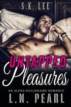 Untapped Pleasures: Alpha Billionaire Romance - Married to the Billionaire, #1 ebook by L.N. Pearl, S.K. Lee