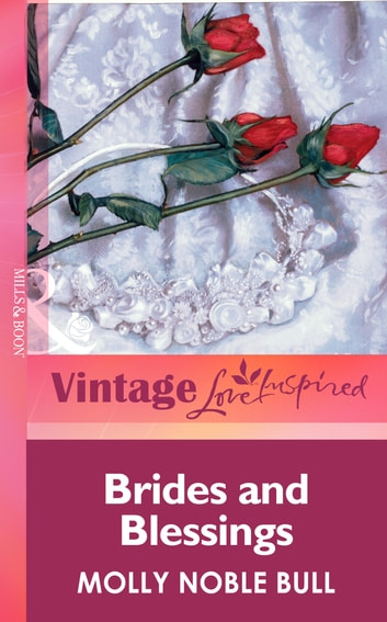 Brides And Blessings (Mills & Boon Vintage Love Inspired) ebook by Molly Noble Bull