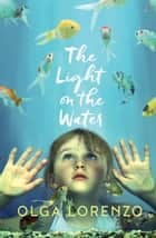 The Light on the Water ebook by Olga Lorenzo
