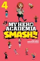 My Hero Academia: Smash!!, Vol. 4 ebook by Hirofumi Neda